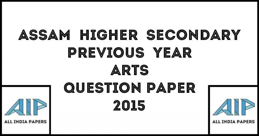 Assam Higher Secondary AHSEC Previous Year Arts Question Paper 2015